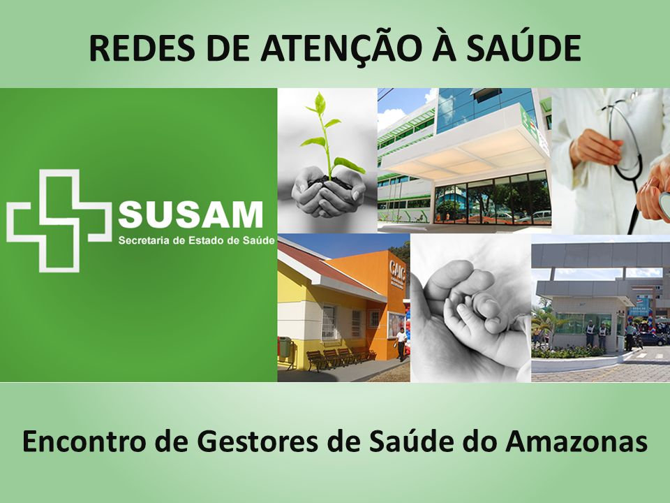 REDES DE ATENÇÃO À SAÚDE Encontro de Gestores de Saúde do Amazonas