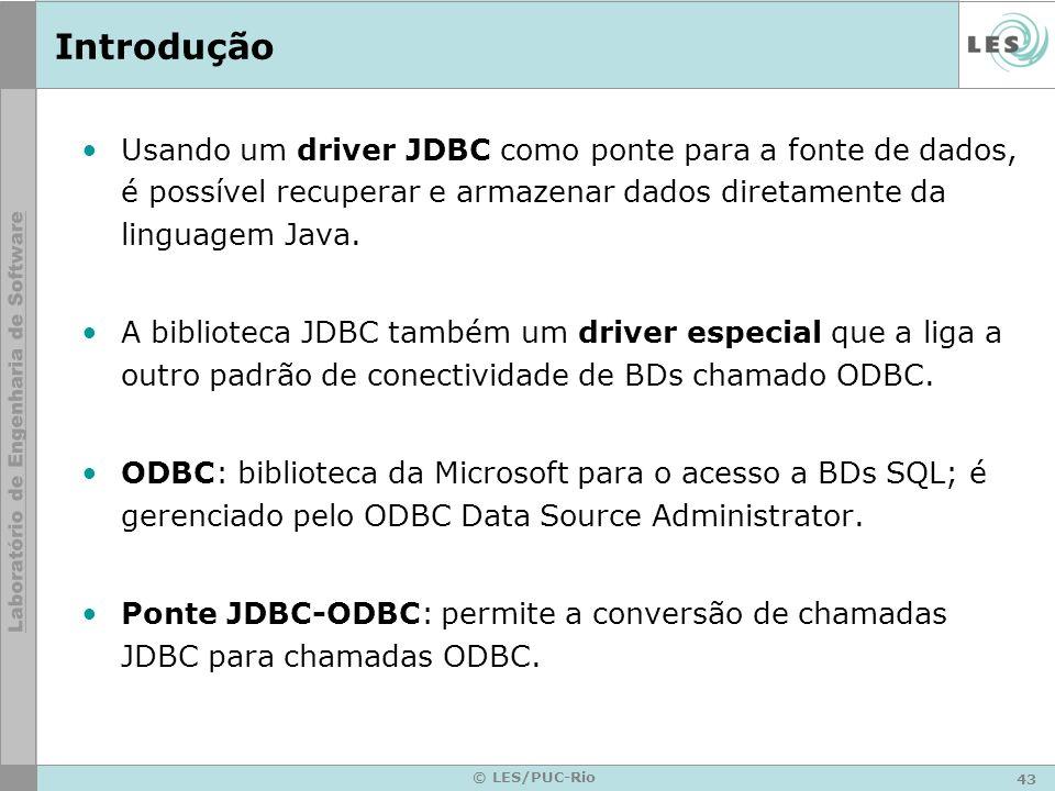 Introdução Usando um driver JDBC como ponte para a fonte de dados, é possível recuperar e armazenar dados diretamente da linguagem Java.