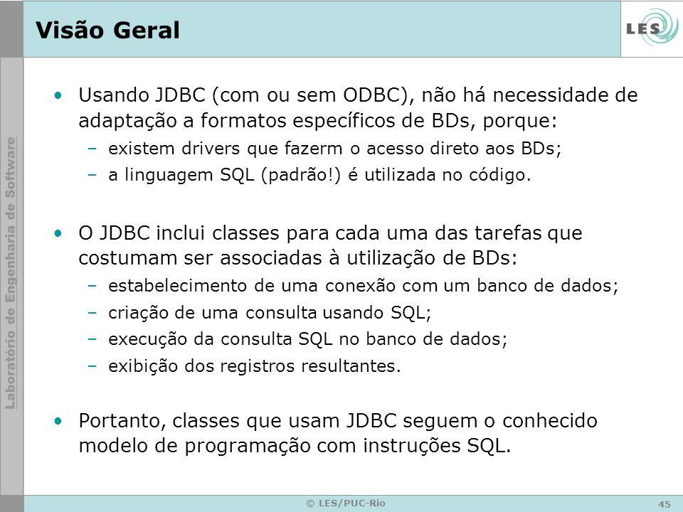Visão Geral Usando JDBC (com ou sem ODBC), não há necessidade de adaptação a formatos específicos de BDs, porque: