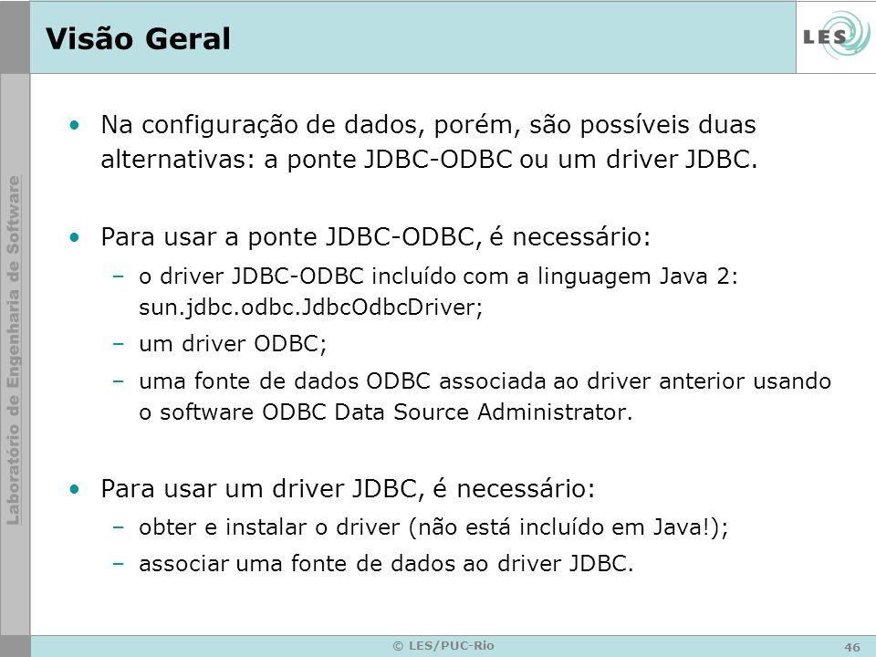 Visão Geral Na configuração de dados, porém, são possíveis duas alternativas: a ponte JDBC-ODBC ou um driver JDBC.