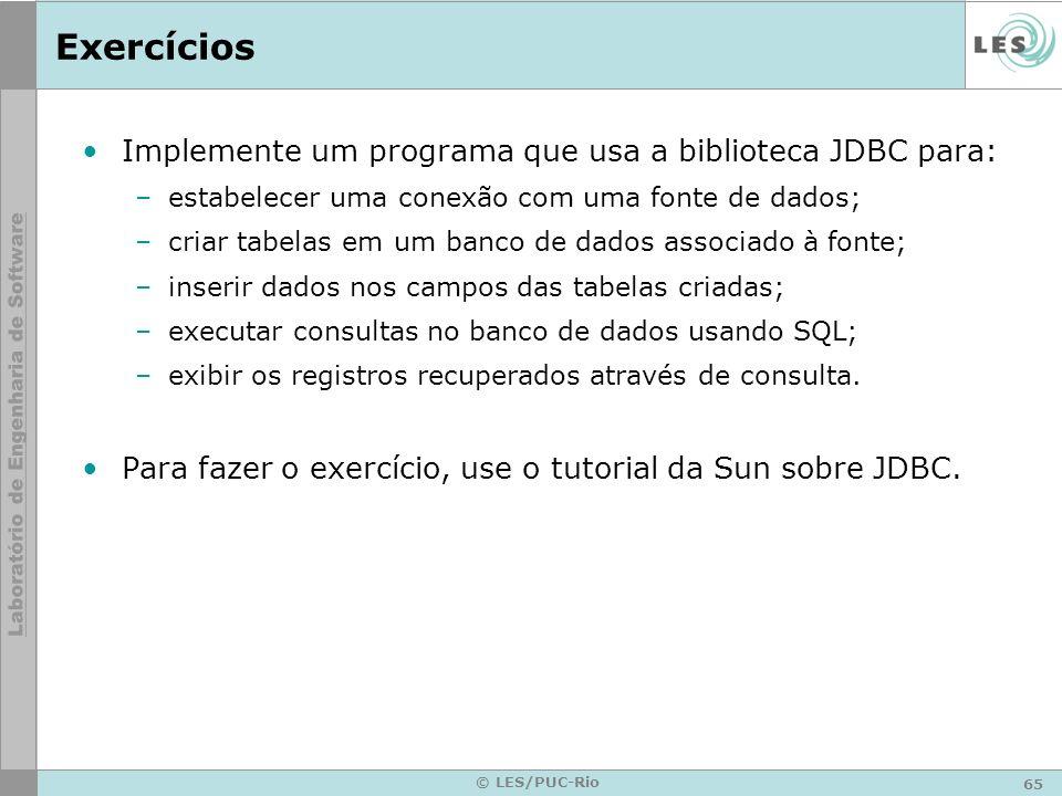 Exercícios Implemente um programa que usa a biblioteca JDBC para: