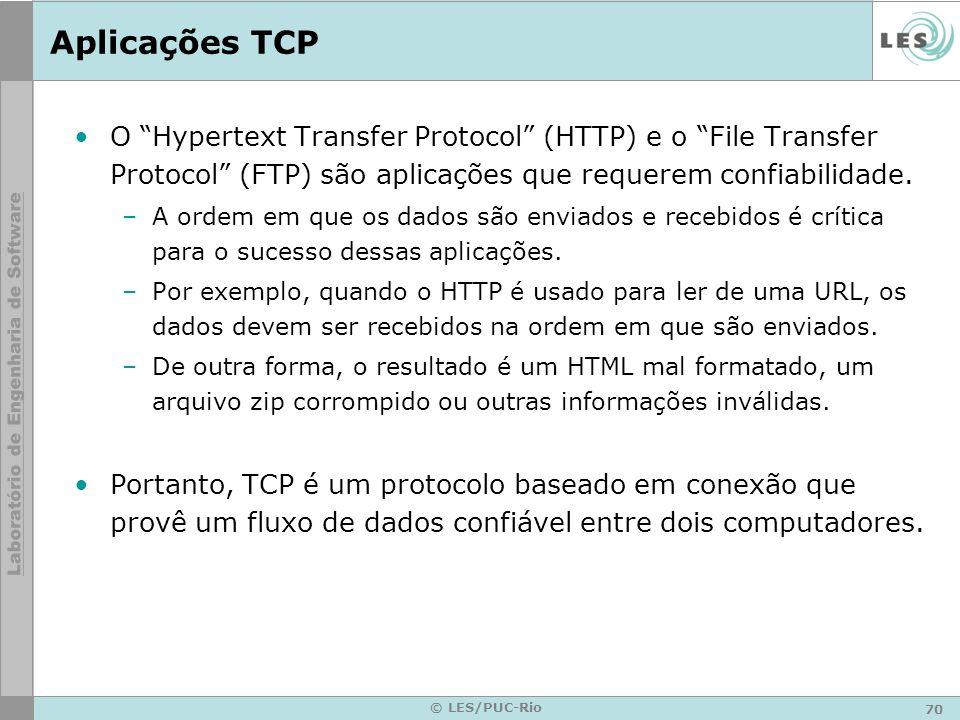 Aplicações TCP O Hypertext Transfer Protocol (HTTP) e o File Transfer Protocol (FTP) são aplicações que requerem confiabilidade.