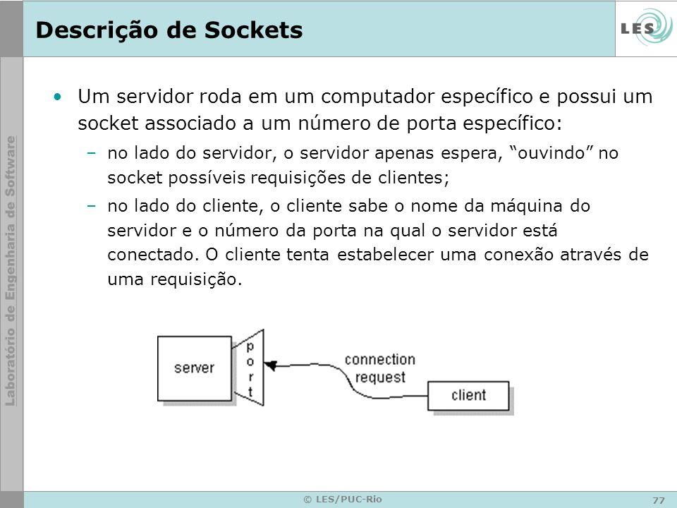 Descrição de Sockets Um servidor roda em um computador específico e possui um socket associado a um número de porta específico: