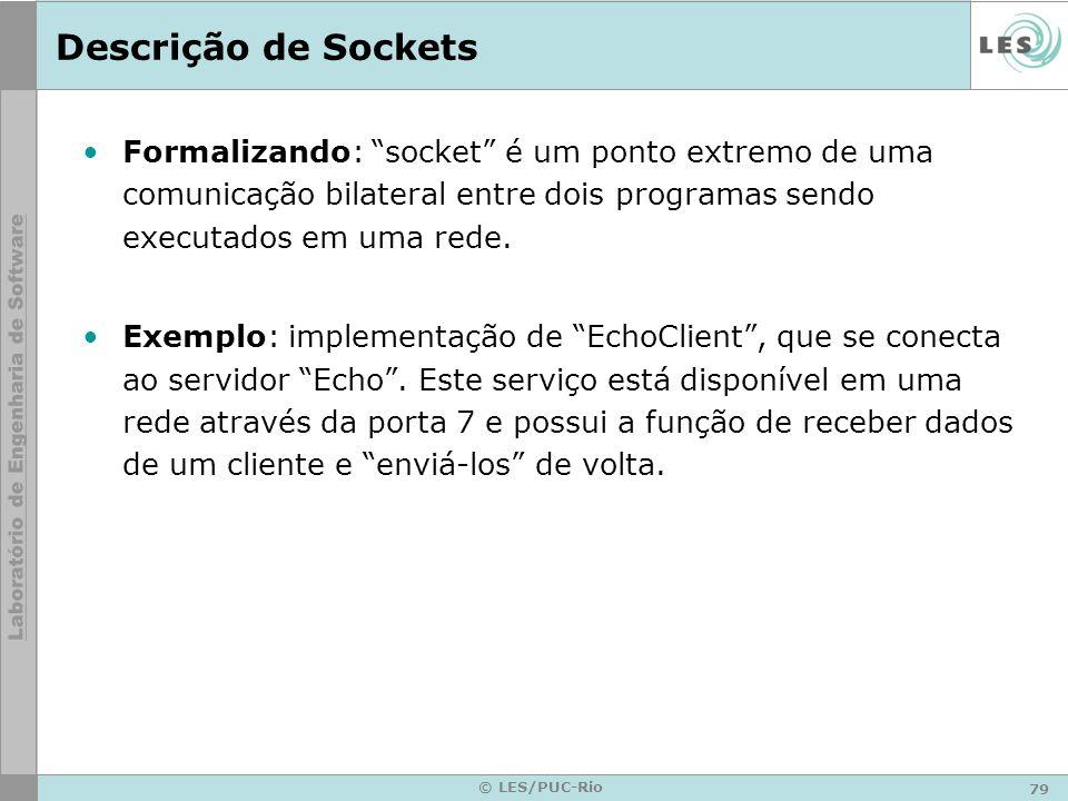 Descrição de Sockets Formalizando: socket é um ponto extremo de uma comunicação bilateral entre dois programas sendo executados em uma rede.