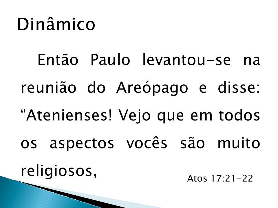 Dinâmico Então Paulo levantou-se na reunião do Areópago e disse: Atenienses! Vejo que em todos os aspectos vocês são muito religiosos,