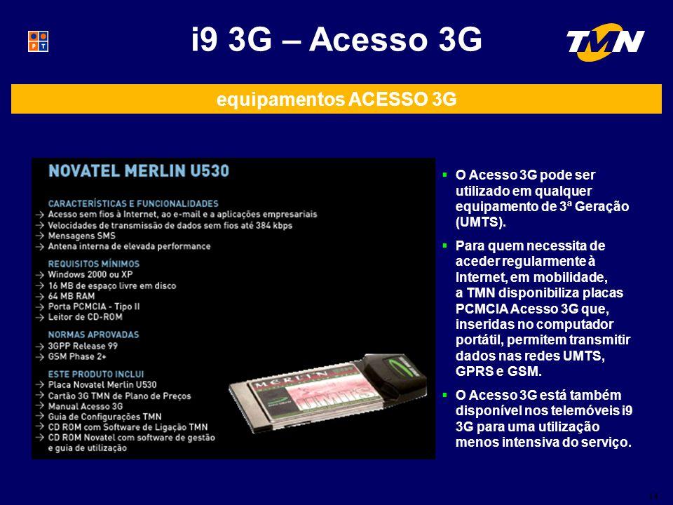equipamentos ACESSO 3G O Acesso 3G pode ser utilizado em qualquer equipamento de 3ª Geração (UMTS).