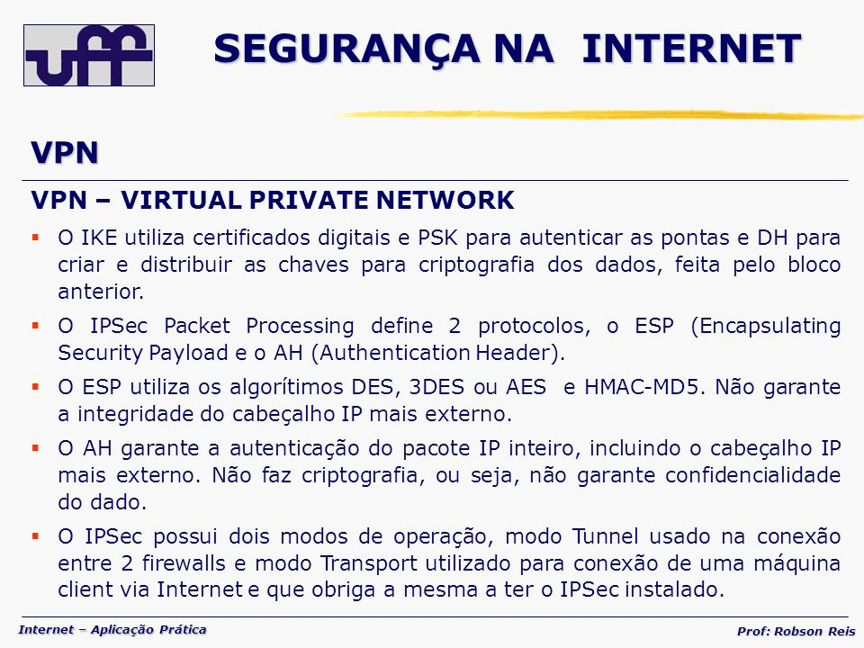 SEGURANÇA NA INTERNET VPN VPN – VIRTUAL PRIVATE NETWORK