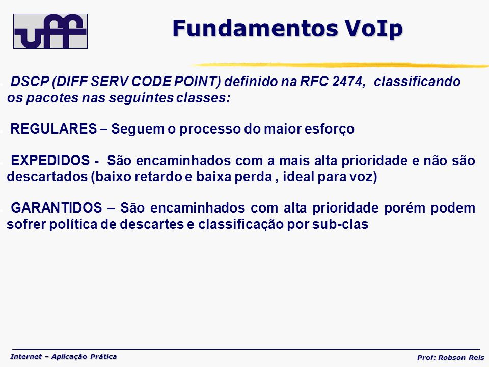 Fundamentos VoIp DSCP (DIFF SERV CODE POINT) definido na RFC 2474, classificando os pacotes nas seguintes classes: