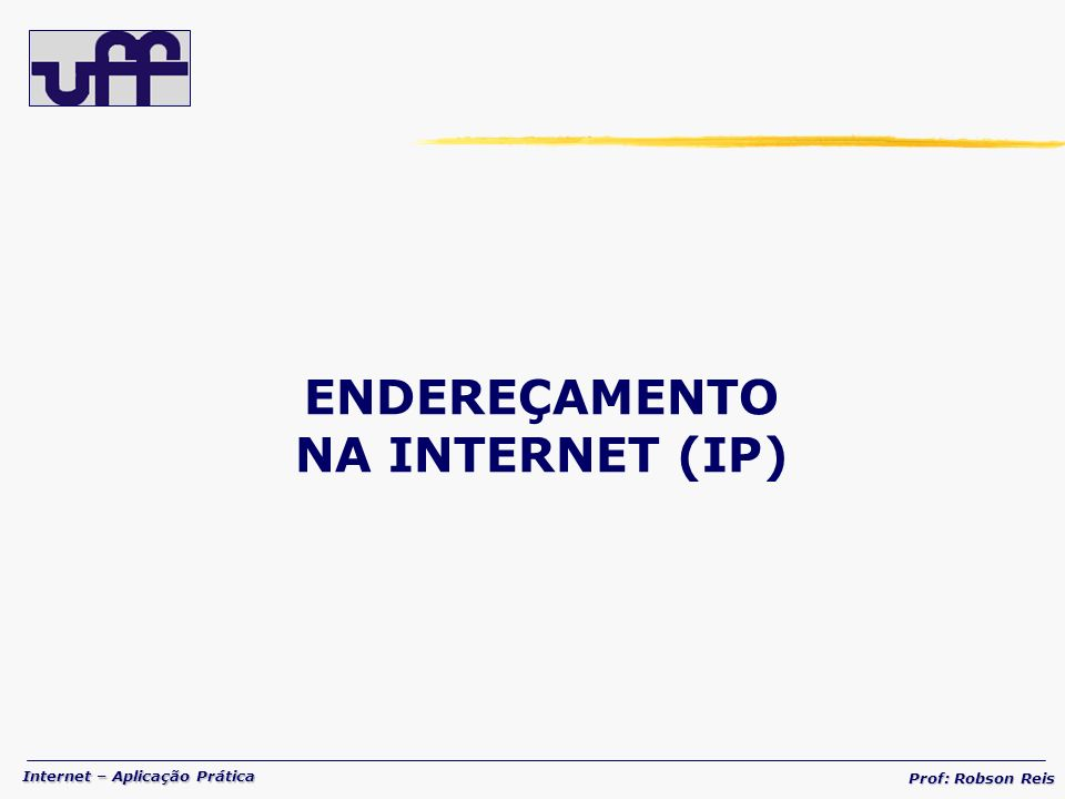 ENDEREÇAMENTO NA INTERNET (IP)