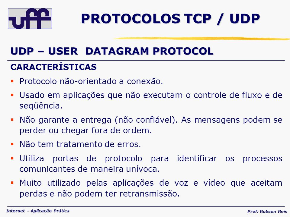 PROTOCOLOS TCP / UDP UDP – USER DATAGRAM PROTOCOL CARACTERÍSTICAS