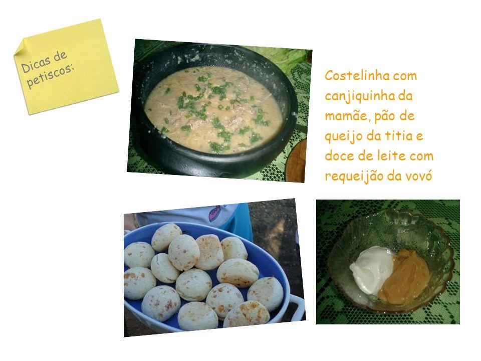Dicas de petiscos: Costelinha com canjiquinha da mamãe, pão de queijo da titia e doce de leite com requeijão da vovó.