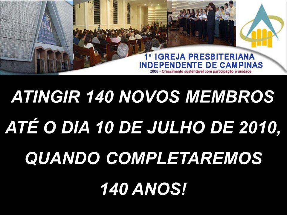 ATINGIR 140 NOVOS MEMBROS ATÉ O DIA 10 DE JULHO DE 2010, QUANDO COMPLETAREMOS 140 ANOS!