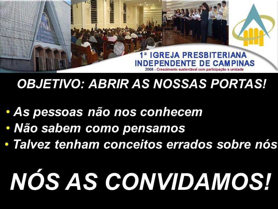 NÓS AS CONVIDAMOS! OBJETIVO: ABRIR AS NOSSAS PORTAS!