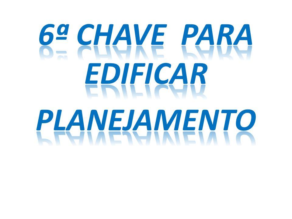 6ª CHAVE PARA EDIFICAR planejamento