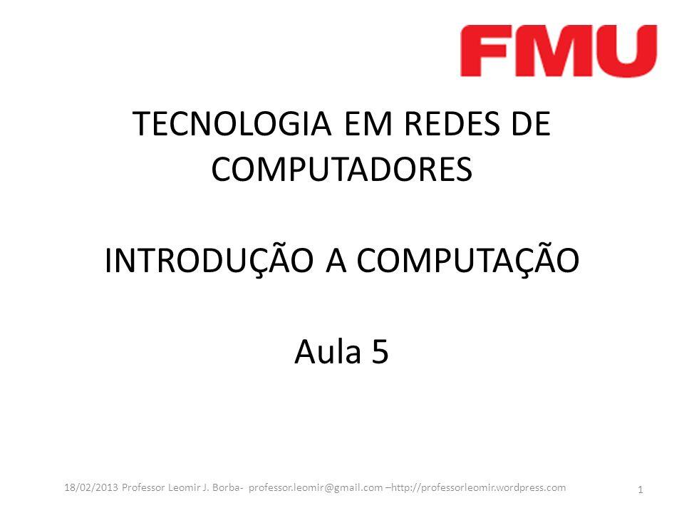 TECNOLOGIA EM REDES DE COMPUTADORES INTRODUÇÃO A COMPUTAÇÃO Aula 5
