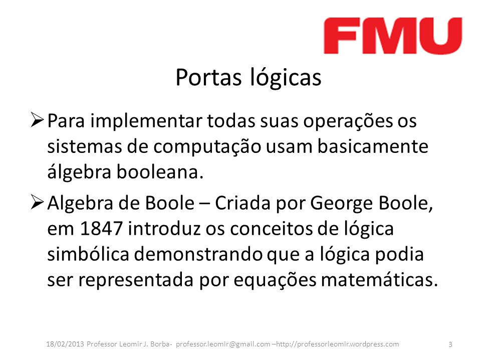 Portas lógicas Para implementar todas suas operações os sistemas de computação usam basicamente álgebra booleana.