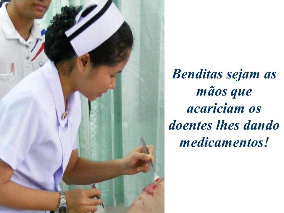 Benditas sejam as mãos que acariciam os doentes lhes dando medicamentos!