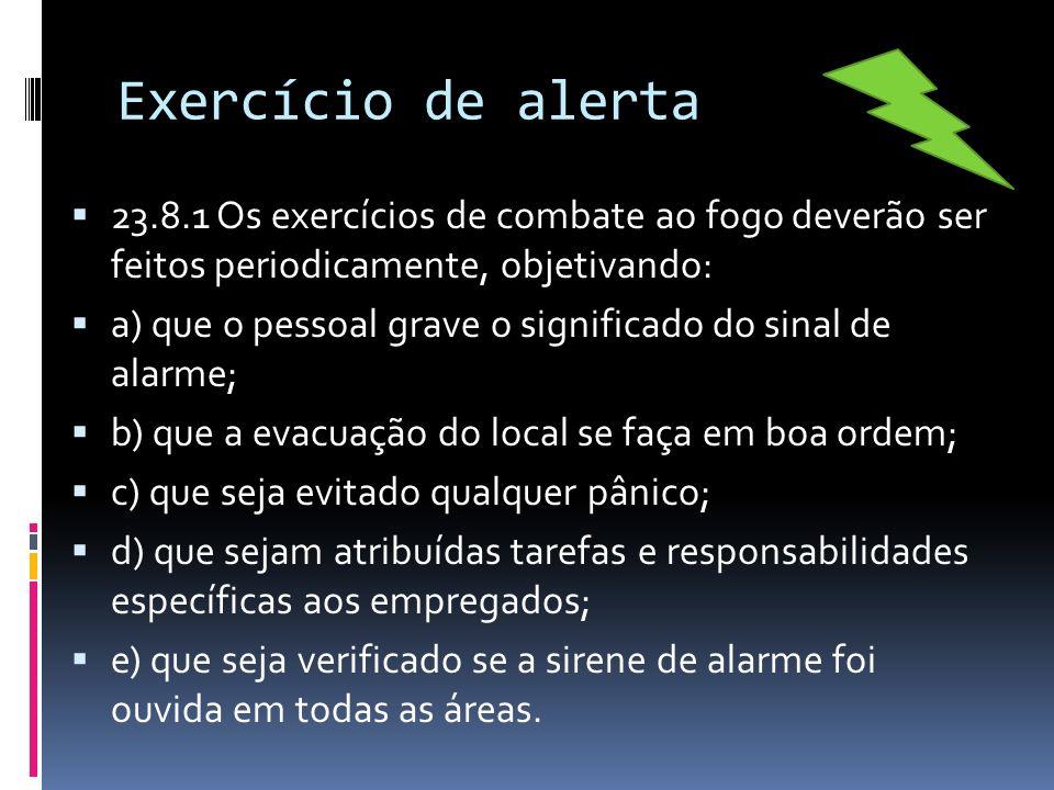 Exercício de alerta 23.8.1 Os exercícios de combate ao fogo deverão ser feitos periodicamente, objetivando: