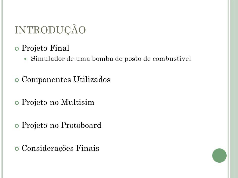 INTRODUÇÃO Projeto Final Componentes Utilizados Projeto no Multisim