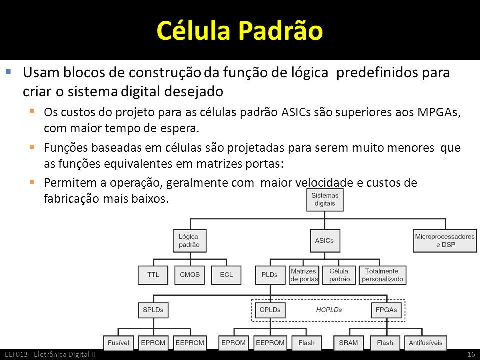 Célula Padrão Usam blocos de construção da função de lógica predefinidos para criar o sistema digital desejado.