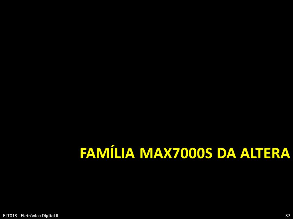 Família MAX7000S da Altera ELT013 - Eletrônica Digital II