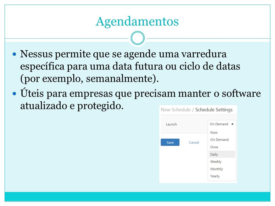 Agendamentos Nessus permite que se agende uma varredura específica para uma data futura ou ciclo de datas (por exemplo, semanalmente).