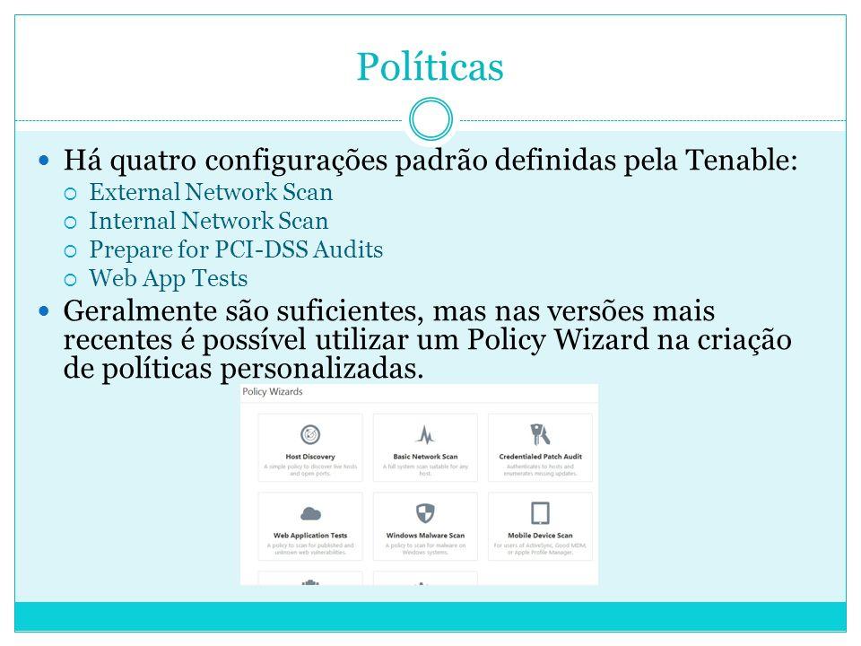 Políticas Há quatro configurações padrão definidas pela Tenable: