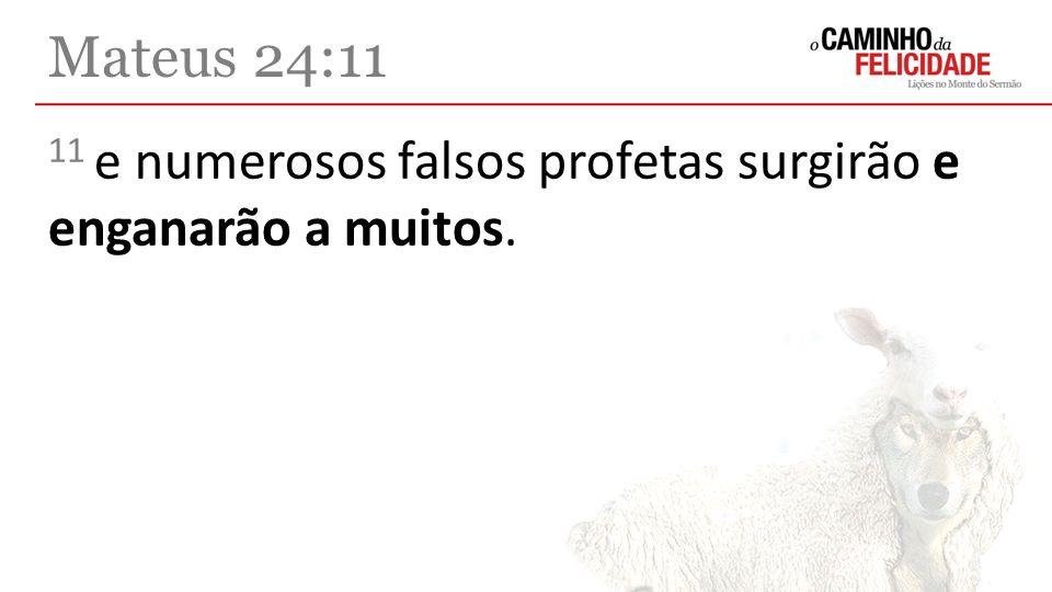 Mateus 24:11 11 e numerosos falsos profetas surgirão e enganarão a muitos.