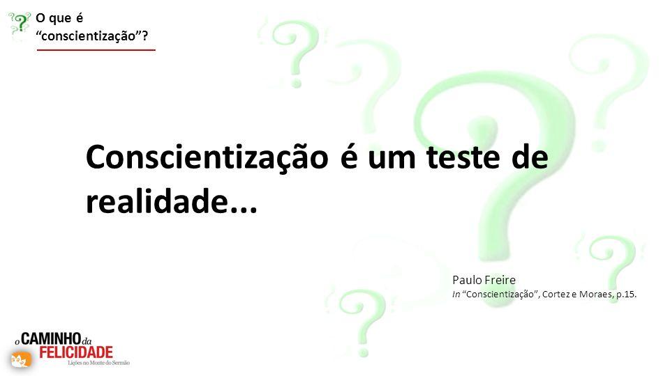 Conscientização é um teste de realidade...