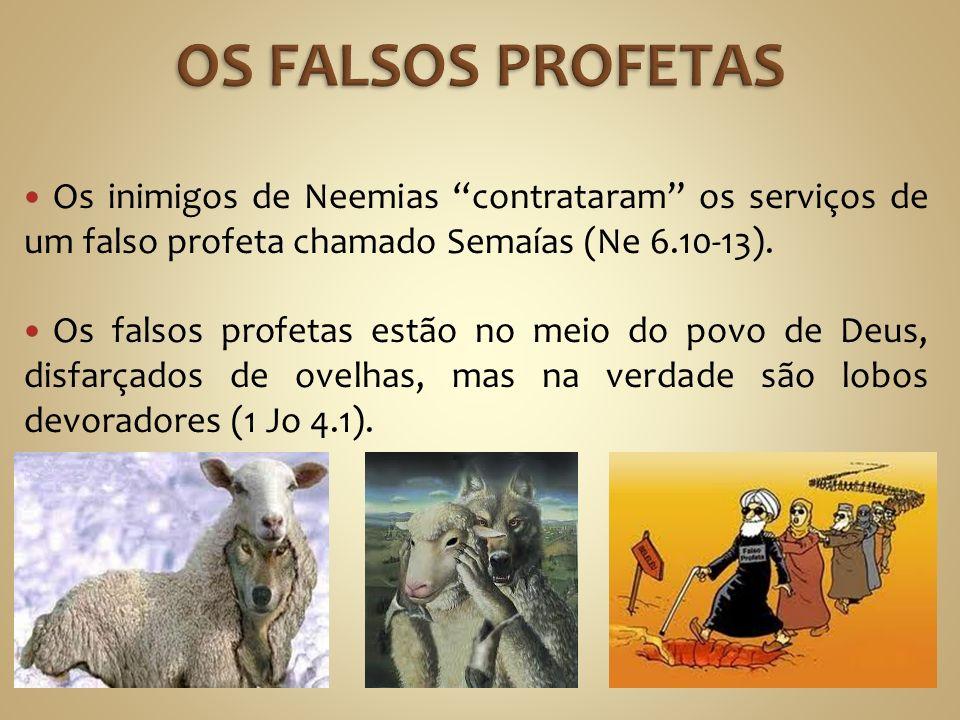 OS FALSOS PROFETAS Os inimigos de Neemias contrataram os serviços de um falso profeta chamado Semaías (Ne 6.10-13).