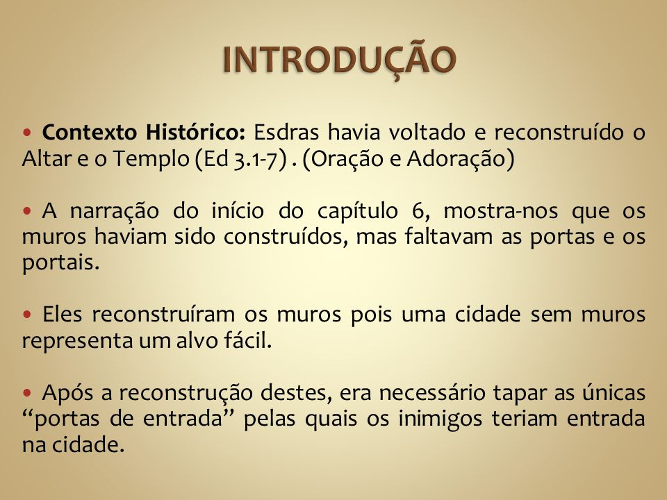 INTRODUÇÃO Contexto Histórico: Esdras havia voltado e reconstruído o Altar e o Templo (Ed 3.1-7) . (Oração e Adoração)
