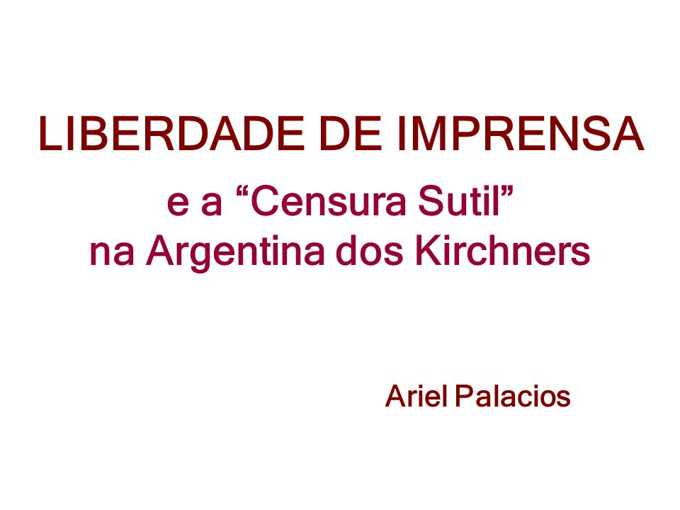 LIBERDADE DE IMPRENSA e a Censura Sutil na Argentina dos Kirchners