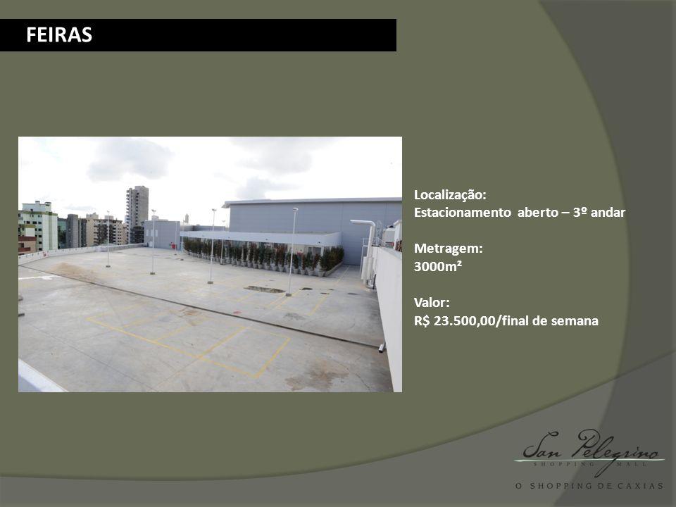 FEIRAS Localização: Estacionamento aberto – 3º andar Metragem: 3000m²