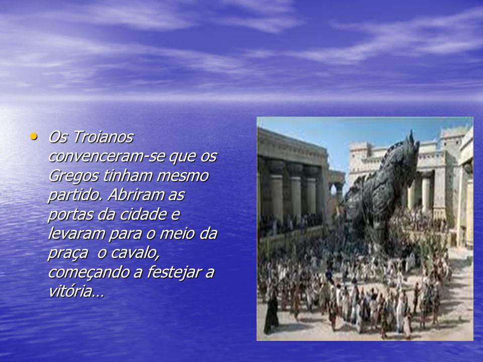 Os Troianos convenceram-se que os Gregos tinham mesmo partido