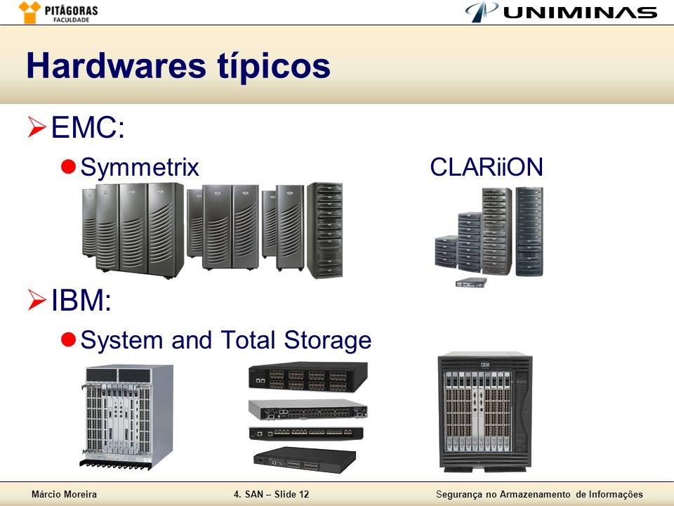 Hardwares típicos EMC: IBM: Symmetrix CLARiiON