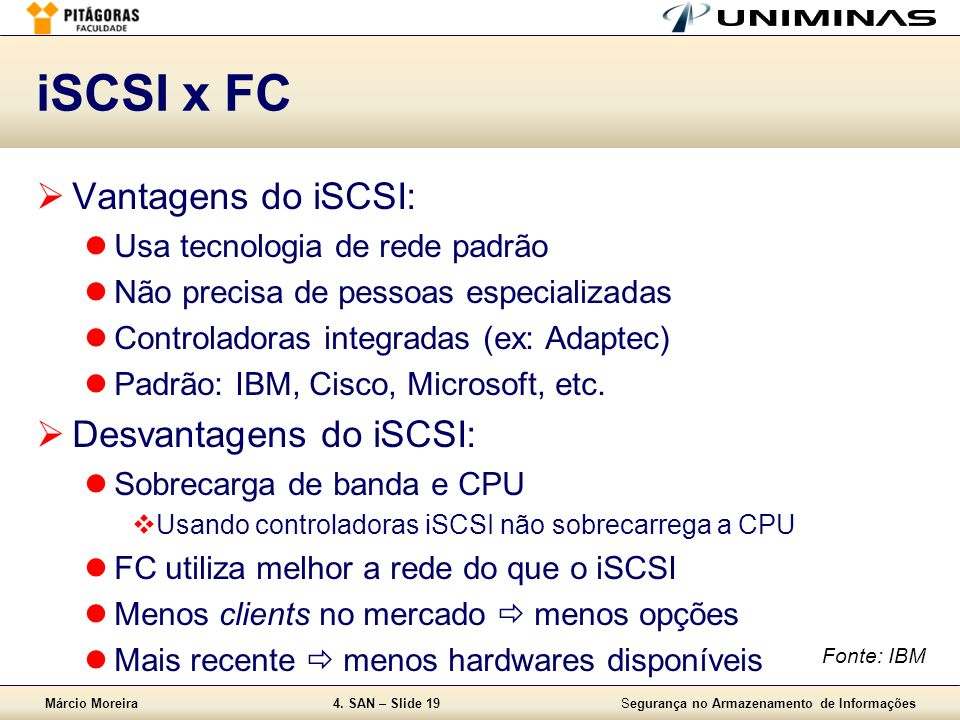 iSCSI x FC Vantagens do iSCSI: Desvantagens do iSCSI: