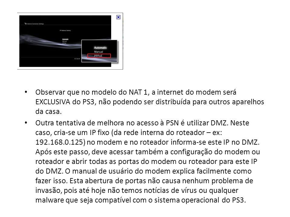 Observar que no modelo do NAT 1, a internet do modem será EXCLUSIVA do PS3, não podendo ser distribuída para outros aparelhos da casa.