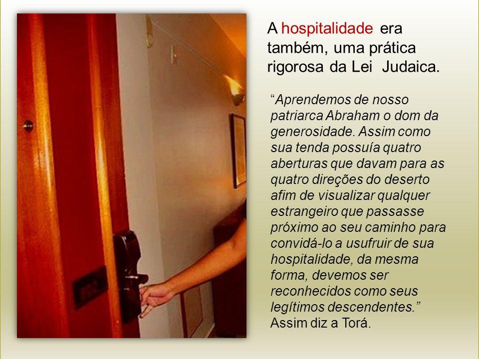 A hospitalidade era também, uma prática rigorosa da Lei Judaica.