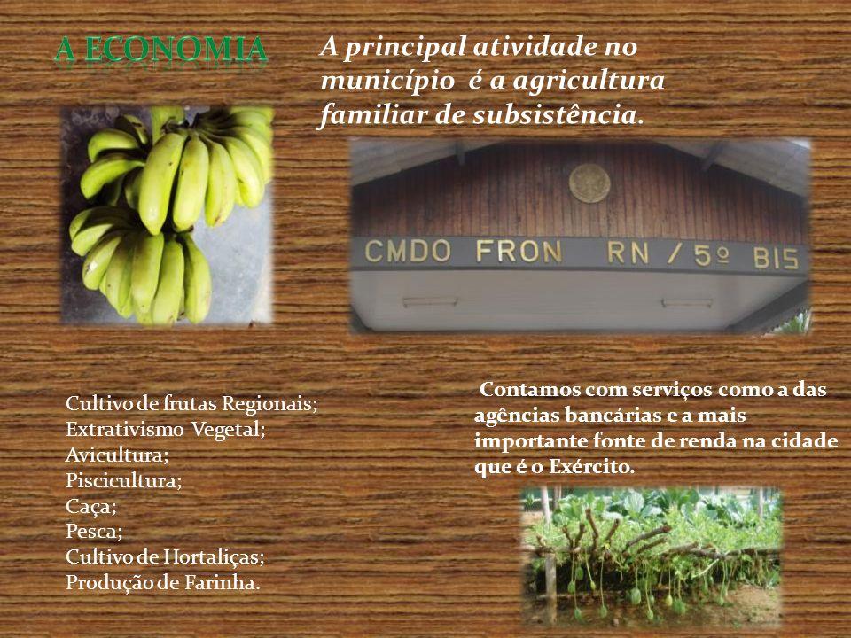 A economia A principal atividade no município é a agricultura familiar de subsistência.