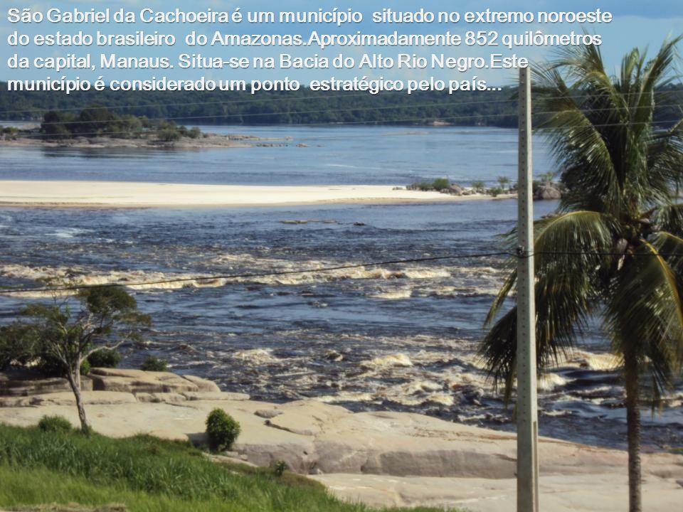 São Gabriel da Cachoeira é um município situado no extremo noroeste do estado brasileiro do Amazonas.Aproximadamente 852 quilômetros da capital, Manaus.