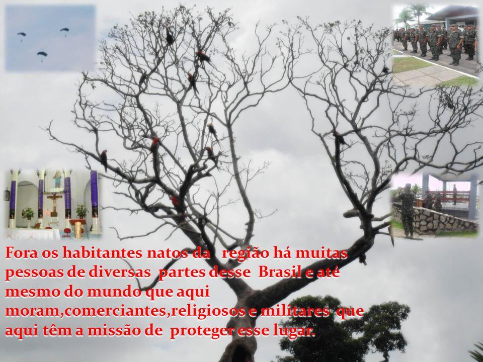 Fora os habitantes natos da região há muitas pessoas de diversas partes desse Brasil e até mesmo do mundo que aqui moram,comerciantes,religiosos e militares que aqui têm a missão de proteger esse lugar.