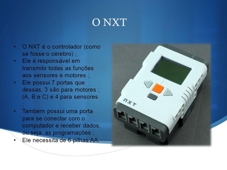 O NXT O NXT é o controlador (como se fosse o cérebro) ;