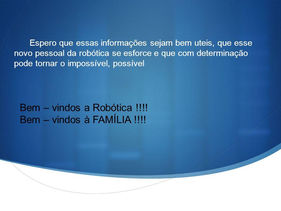 Bem – vindos a Robótica !!!! Bem – vindos à FAMÍLIA !!!!