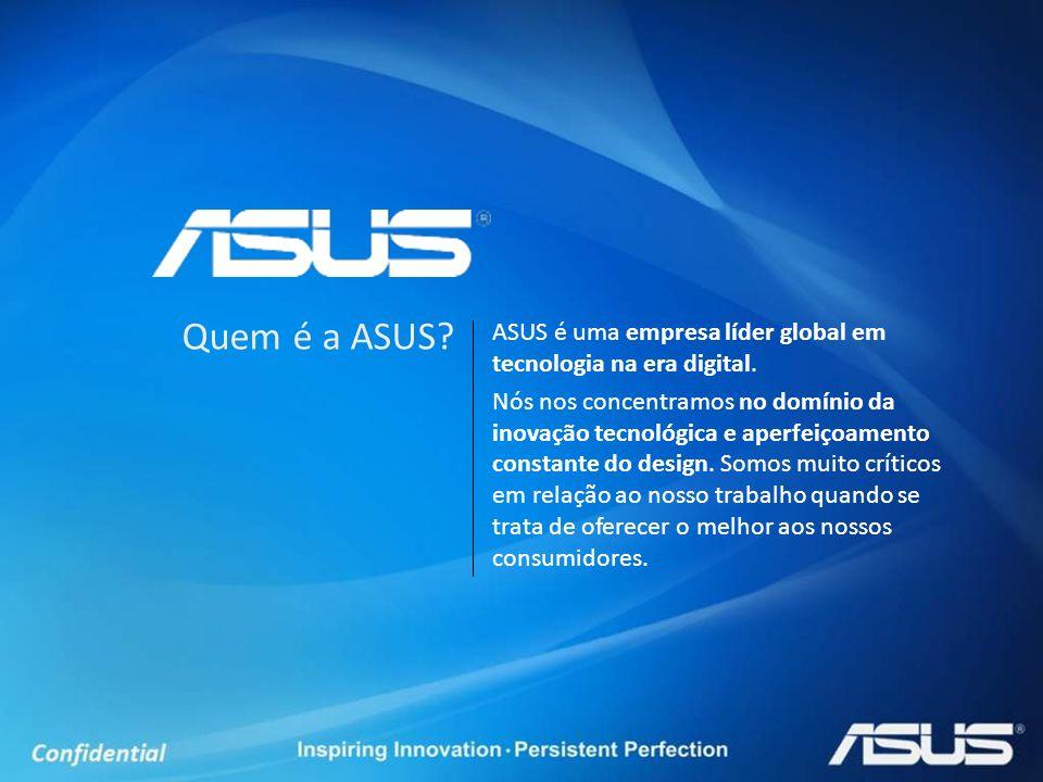 Quem é a ASUS ASUS é uma empresa líder global em tecnologia na era digital.