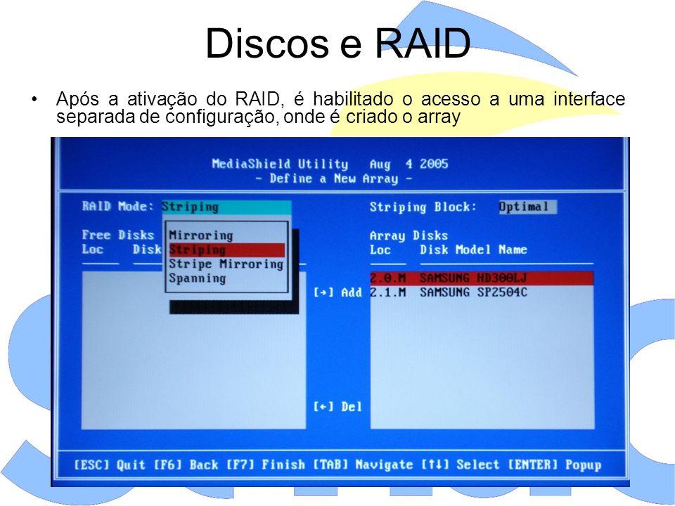Discos e RAID Após a ativação do RAID, é habilitado o acesso a uma interface separada de configuração, onde é criado o array.