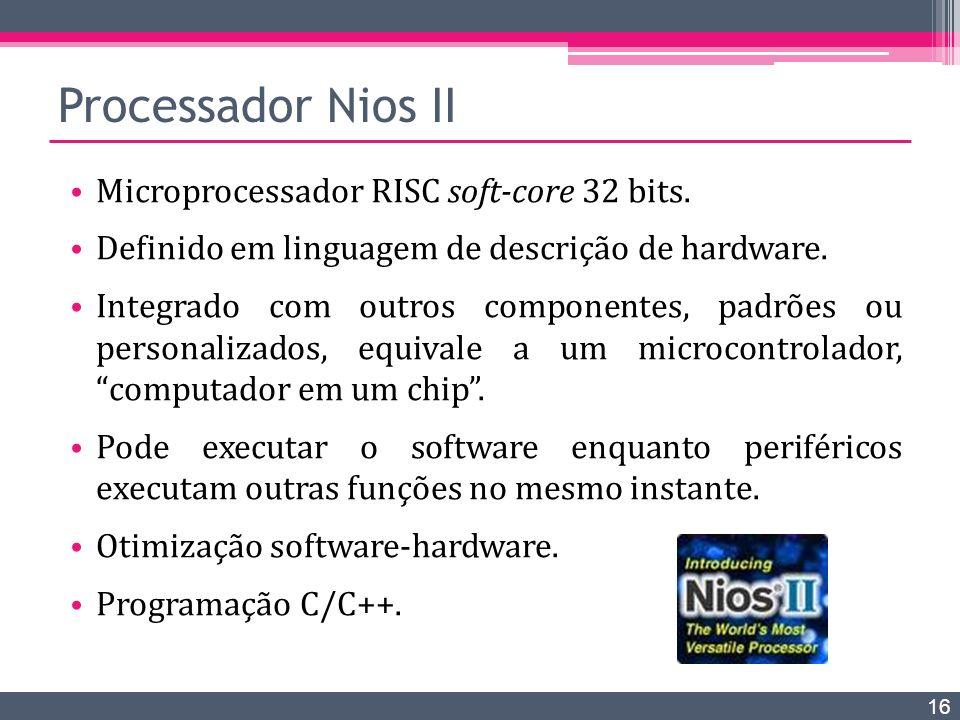 Processador Nios II Microprocessador RISC soft-core 32 bits.