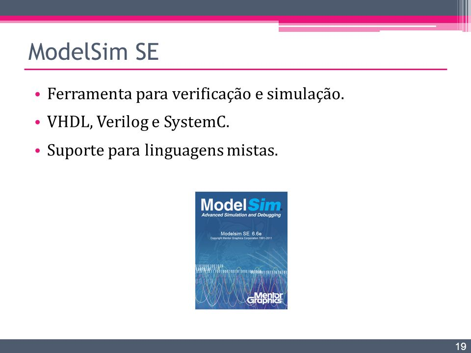 ModelSim SE Ferramenta para verificação e simulação.