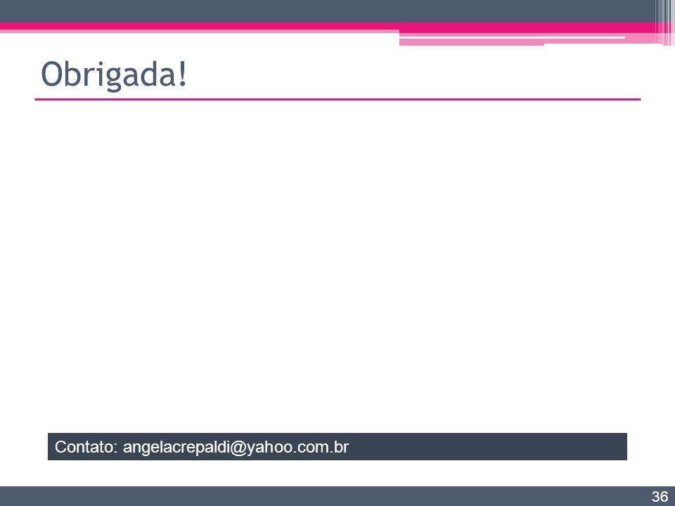 Obrigada! Contato: angelacrepaldi@yahoo.com.br