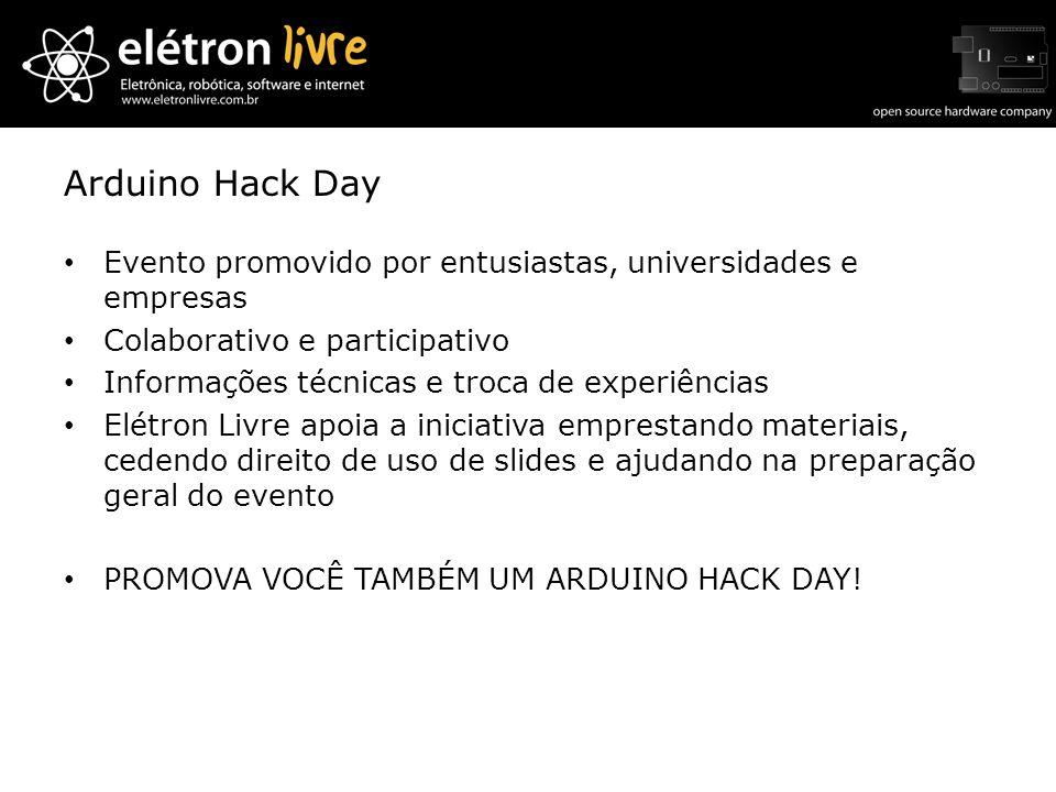 Arduino Hack Day Evento promovido por entusiastas, universidades e empresas. Colaborativo e participativo.