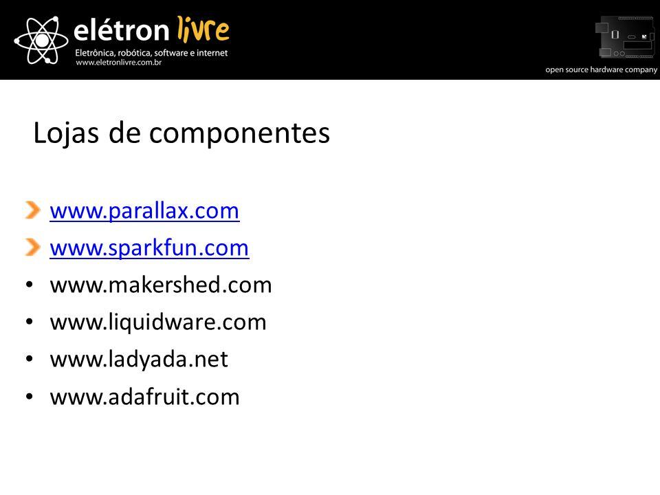 Lojas de componentes www.parallax.com www.sparkfun.com